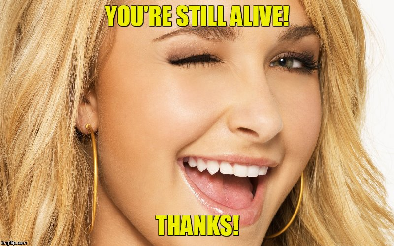 YOU'RE STILL ALIVE! THANKS! | made w/ Imgflip meme maker