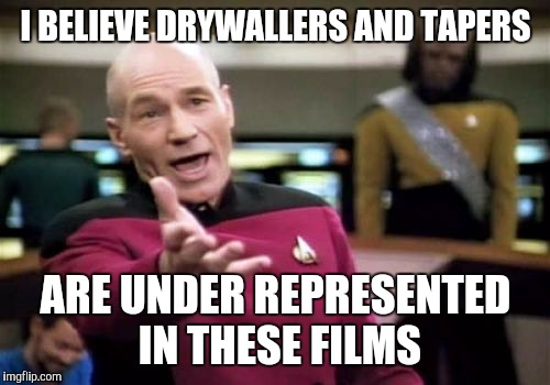 Picard Wtf Meme | I BELIEVE DRYWALLERS AND TAPERS ARE UNDER REPRESENTED IN THESE FILMS | image tagged in memes,picard wtf | made w/ Imgflip meme maker
