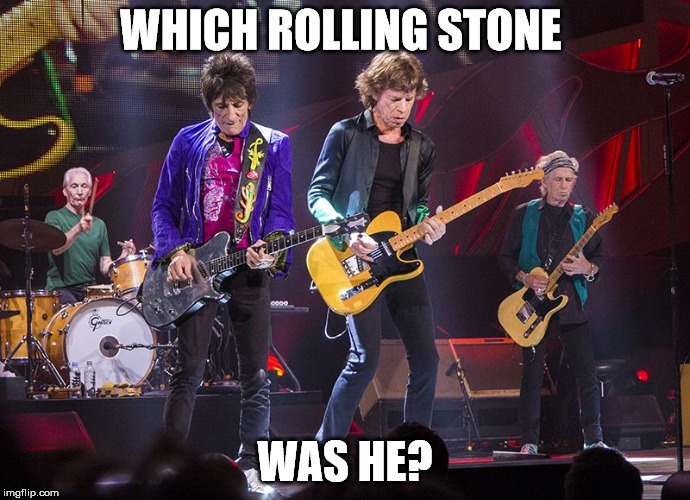 WHICH ROLLING STONE WAS HE? | made w/ Imgflip meme maker