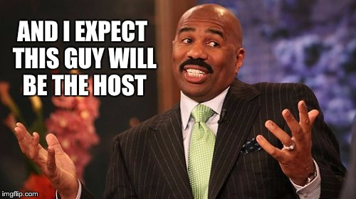 AND I EXPECT THIS GUY WILL BE THE HOST | image tagged in memes,steve harvey | made w/ Imgflip meme maker
