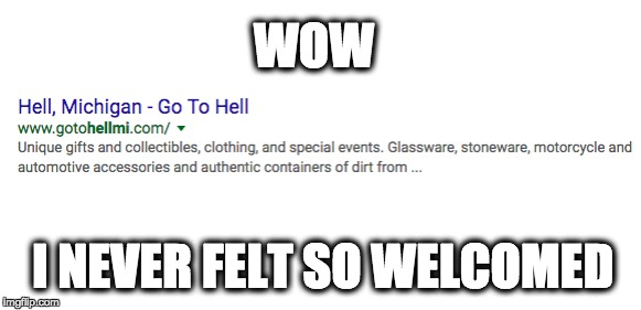 Go To Hell | WOW I NEVER FELT SO WELCOMED | image tagged in hell,michgan,got to hell,demon | made w/ Imgflip meme maker