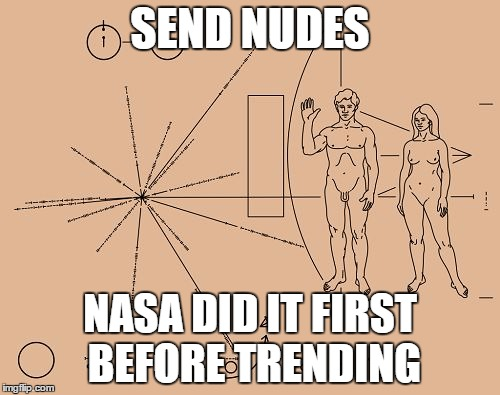 SEND NUDES NASA DID IT FIRST BEFORE TRENDING | image tagged in send nudes nasa did it first | made w/ Imgflip meme maker