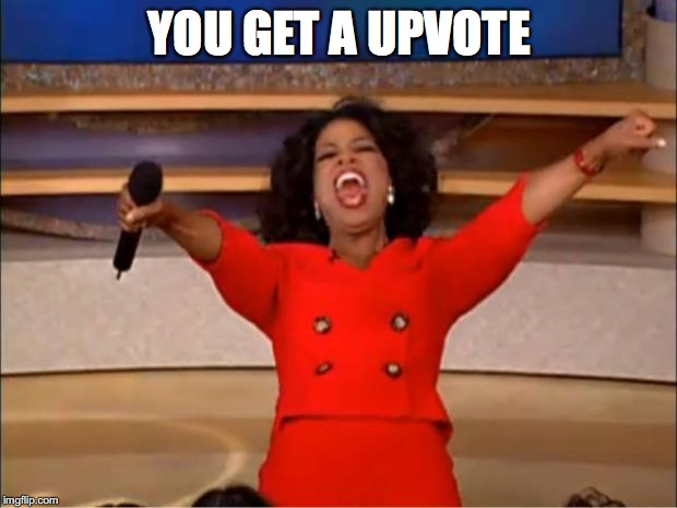 Oprah You Get A Meme | YOU GET A UPVOTE | image tagged in memes,oprah you get a | made w/ Imgflip meme maker