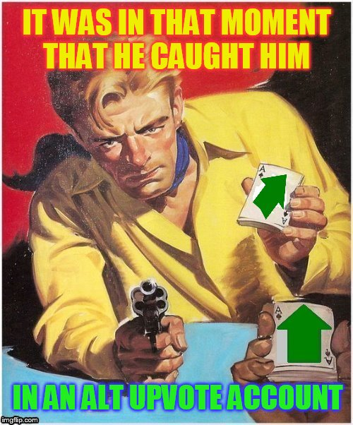 Double Dealing! (Pulp Art 2 Week A Mr.Jingles Event) | IT WAS IN THAT MOMENT THAT HE CAUGHT HIM IN AN ALT UPVOTE ACCOUNT | image tagged in pulp art week,pulp art,memes,upvotes,alt accounts,westerns | made w/ Imgflip meme maker