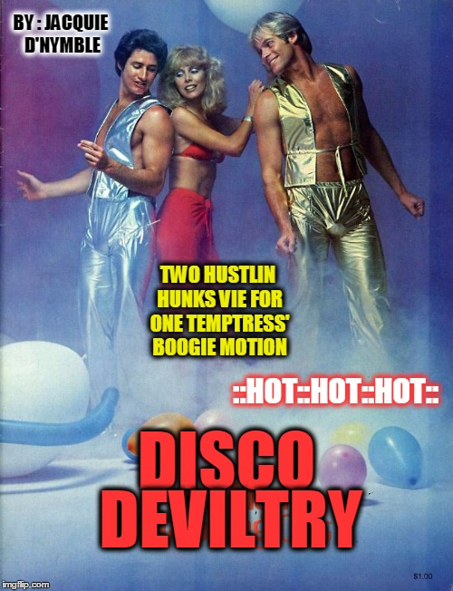 :: DISCO PULP ART :: A DEVIATION :: | DISCO DEVILTRY TWO HUSTLIN HUNKS VIE FOR ONE TEMPTRESS' BOOGIE MOTION BY : JACQUIE D'NYMBLE ::HOT::HOT::HOT:: | image tagged in meme,pulp art,not quite pulp art,boogie nation,the guy on the right likes the guy on the left | made w/ Imgflip meme maker