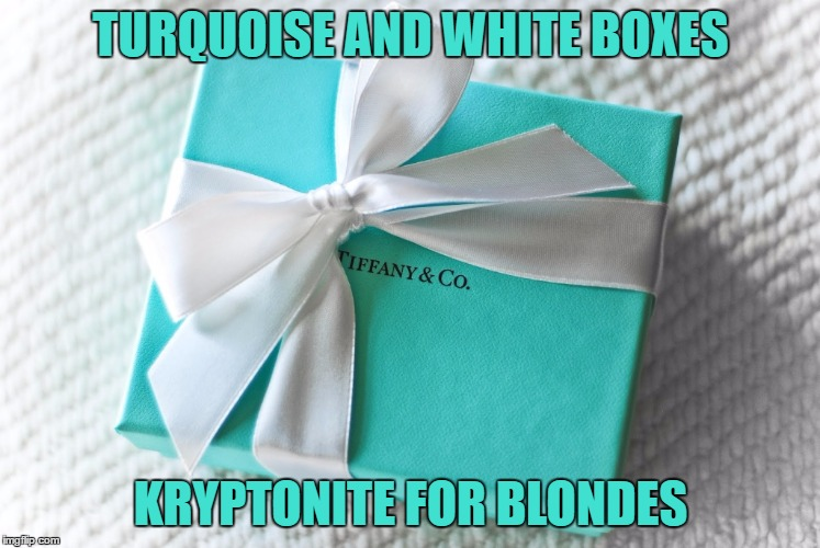 Remember this for Valentine's Day | TURQUOISE AND WHITE BOXES KRYPTONITE FOR BLONDES | image tagged in memes,blondes | made w/ Imgflip meme maker