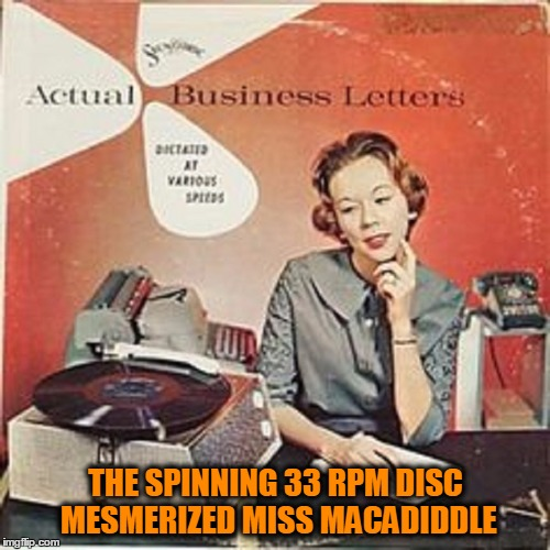 THE SPINNING 33 RPM DISC MESMERIZED MISS MACADIDDLE | made w/ Imgflip meme maker