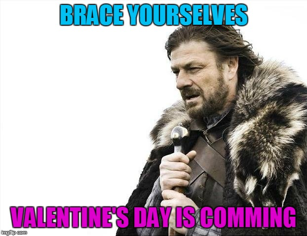 Walmart is already putting the merchandise out | BRACE YOURSELVES VALENTINE'S DAY IS COMMING | image tagged in memes,brace yourselves x is coming | made w/ Imgflip meme maker