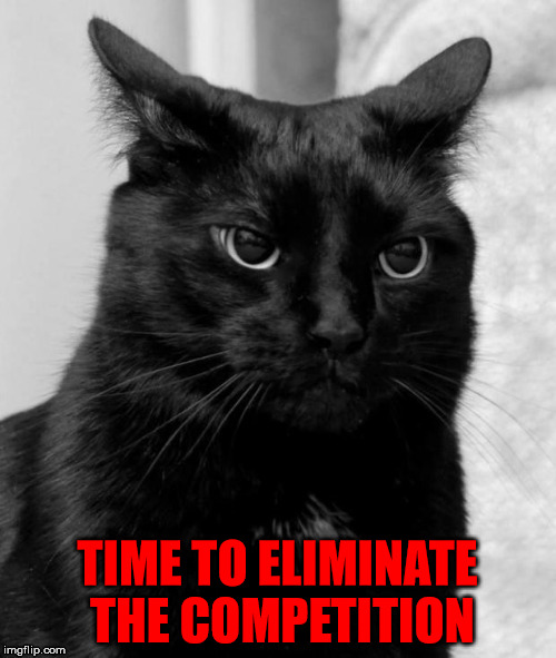 TIME TO ELIMINATE THE COMPETITION | made w/ Imgflip meme maker