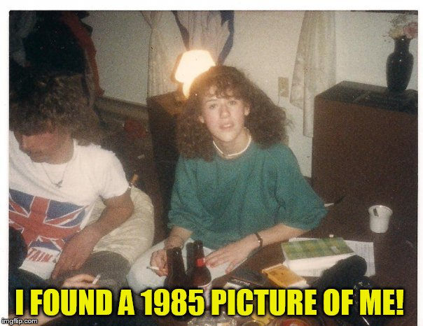 I FOUND A 1985 PICTURE OF ME! | made w/ Imgflip meme maker