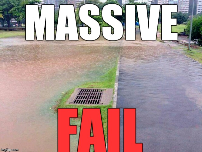 MASSIVE FAIL | image tagged in storm water drain above water | made w/ Imgflip meme maker