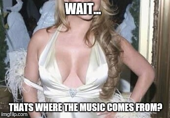 WAIT... THATS WHERE THE MUSIC COMES FROM? | made w/ Imgflip meme maker