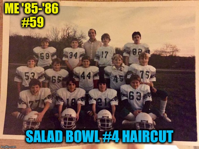 ME '85-'86 #59 SALAD BOWL #4 HAIRCUT | made w/ Imgflip meme maker