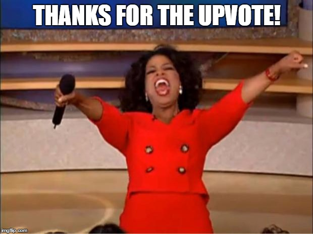 Oprah You Get A Meme | THANKS FOR THE UPVOTE! | image tagged in memes,oprah you get a | made w/ Imgflip meme maker