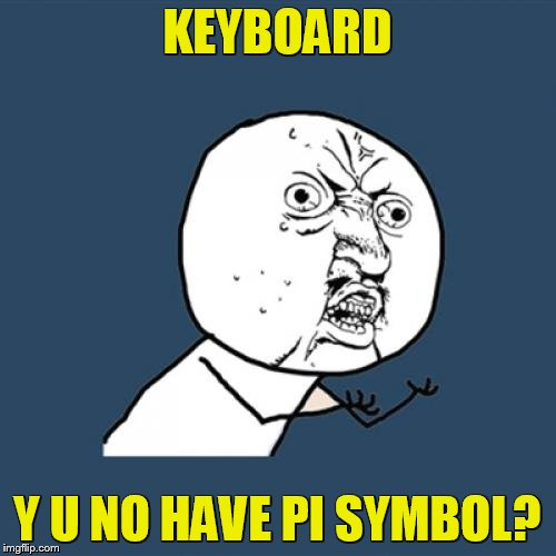 Y U No Meme | KEYBOARD Y U NO HAVE PI SYMBOL? | image tagged in memes,y u no | made w/ Imgflip meme maker