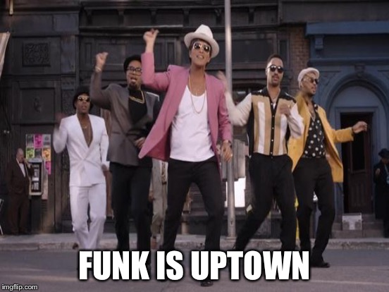 FUNK IS UPTOWN | made w/ Imgflip meme maker