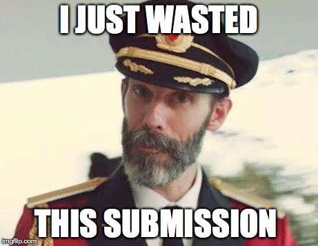 Captain Obvious | I JUST WASTED THIS SUBMISSION | image tagged in captain obvious | made w/ Imgflip meme maker