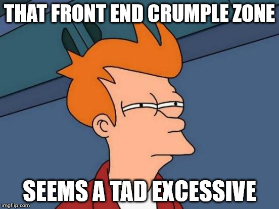 Futurama Fry Meme | THAT FRONT END CRUMPLE ZONE SEEMS A TAD EXCESSIVE | image tagged in memes,futurama fry | made w/ Imgflip meme maker
