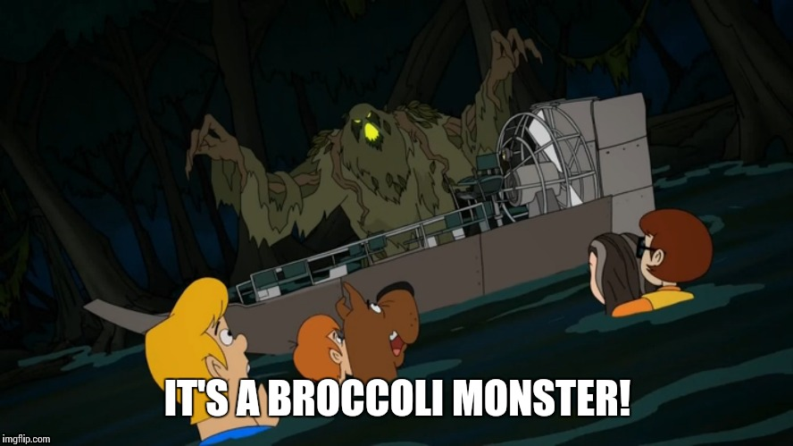 IT'S A BROCCOLI MONSTER! | made w/ Imgflip meme maker