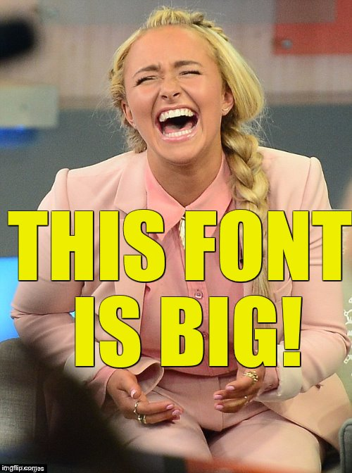 THIS FONT IS BIG! | made w/ Imgflip meme maker