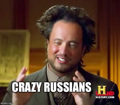 Ancient Aliens Meme | CRAZY RUSSIANS | image tagged in memes,ancient aliens | made w/ Imgflip meme maker