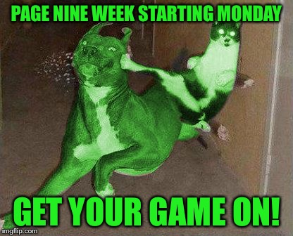 RayCat kicking RayDog | PAGE NINE WEEK STARTING MONDAY GET YOUR GAME ON! | image tagged in raycat kicking raydog,memes,did i get your attention | made w/ Imgflip meme maker
