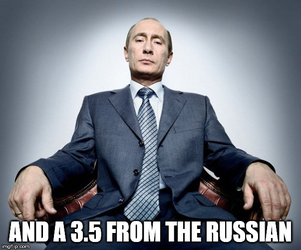 AND A 3.5 FROM THE RUSSIAN | made w/ Imgflip meme maker