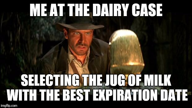 A life and death task! | ME AT THE DAIRY CASE SELECTING THE JUG OF MILK WITH THE BEST EXPIRATION DATE | image tagged in indiana jones,shopping,groceries,milk | made w/ Imgflip meme maker