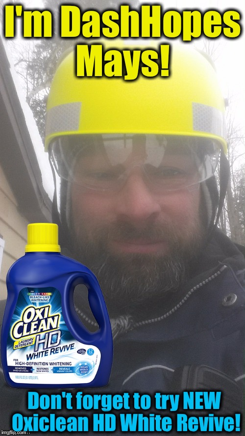 I'm DashHopes Mays! Don't forget to try NEW Oxiclean HD White Revive! | made w/ Imgflip meme maker