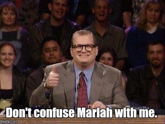 1h3trk.jpg  | Don't confuse Mariah with me. | image tagged in 1h3trkjpg | made w/ Imgflip meme maker