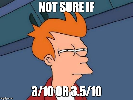 Futurama Fry Meme | NOT SURE IF 3/10 OR 3.5/10 | image tagged in memes,futurama fry | made w/ Imgflip meme maker