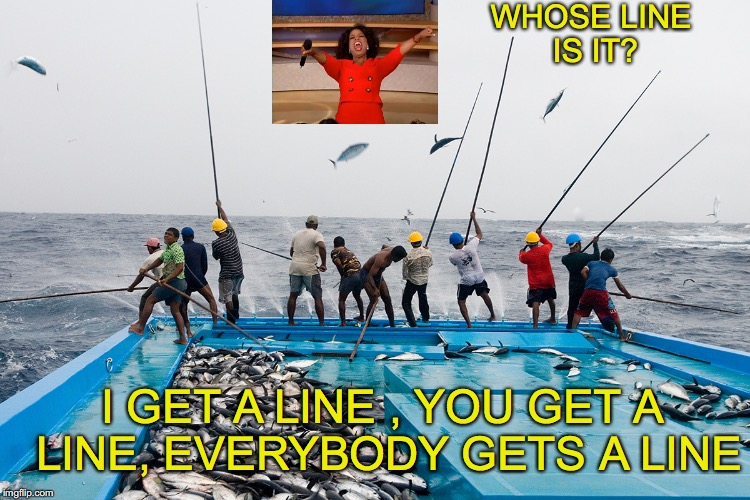 WHOSE LINE IS IT? I GET A LINE , YOU GET A LINE, EVERYBODY GETS A LINE | made w/ Imgflip meme maker