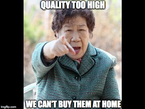 WE CAN'T BUY THEM AT HOME QUALITY TOO HIGH | made w/ Imgflip meme maker