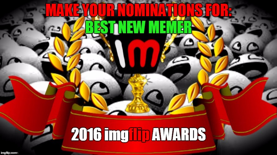 "2016 imgflip Awards nominations for ""Best New Memer"" 