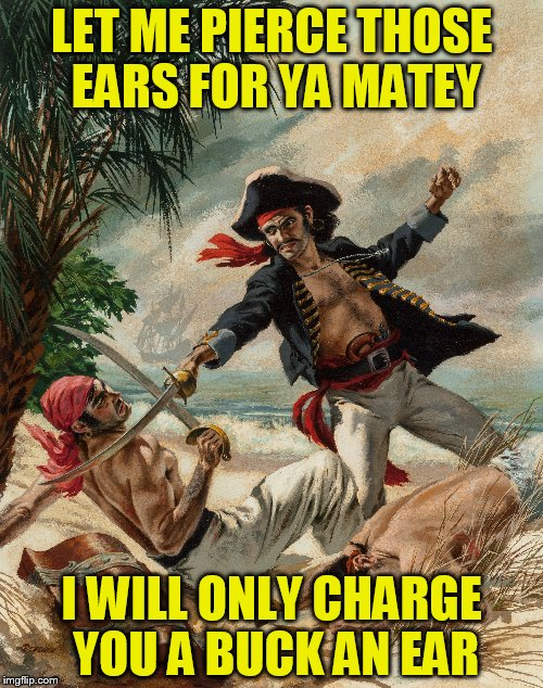 Pulp Art Week!! | LET ME PIERCE THOSE EARS FOR YA MATEY I WILL ONLY CHARGE YOU A BUCK AN EAR | image tagged in pulp art,pulp art week,pirates | made w/ Imgflip meme maker