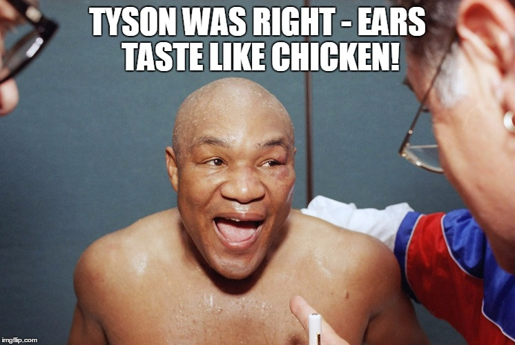 TYSON WAS RIGHT - EARS TASTE LIKE CHICKEN! | made w/ Imgflip meme maker