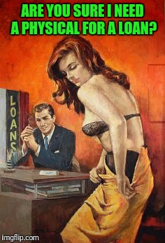 Dashopes...Loan Shark | ARE YOU SURE I NEED A PHYSICAL FOR A LOAN? | image tagged in pulp art | made w/ Imgflip meme maker