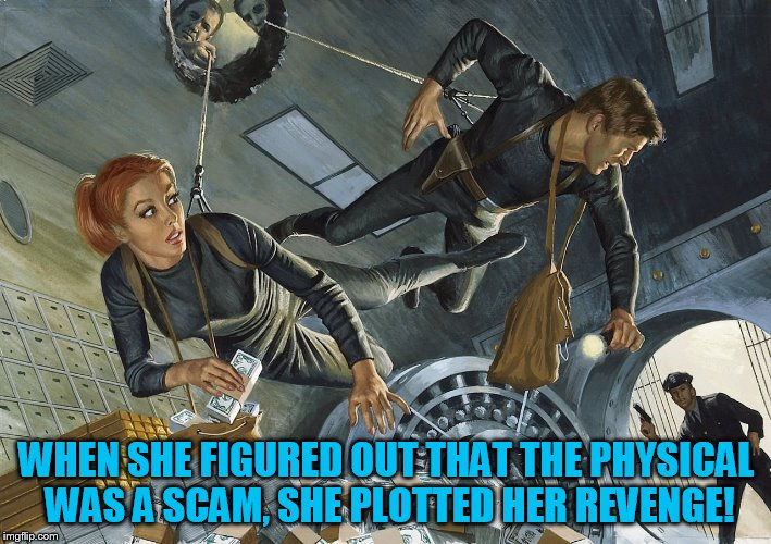 WHEN SHE FIGURED OUT THAT THE PHYSICAL WAS A SCAM, SHE PLOTTED HER REVENGE! | made w/ Imgflip meme maker