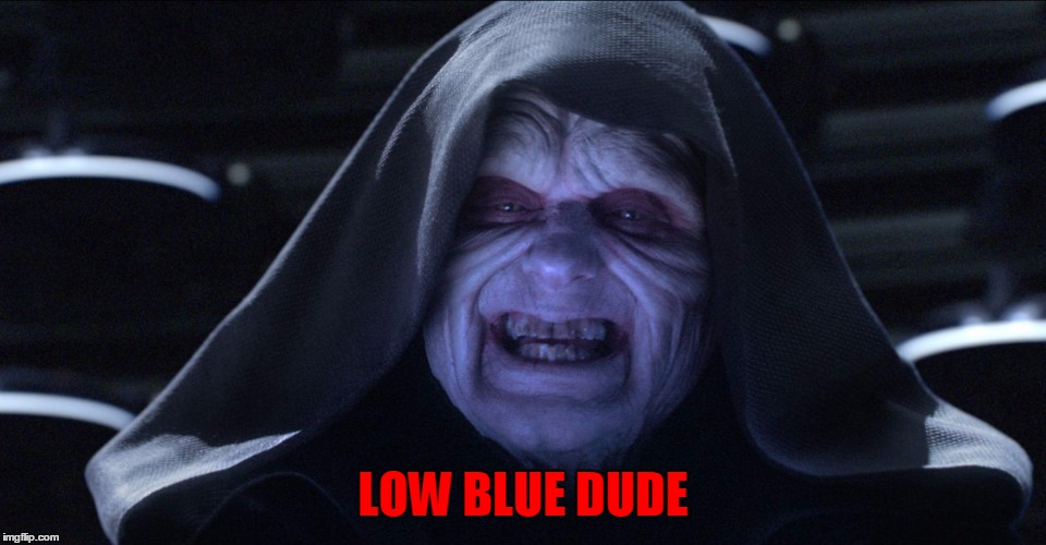 The Emperor Smiling | LOW BLUE DUDE | image tagged in the emperor smiling | made w/ Imgflip meme maker