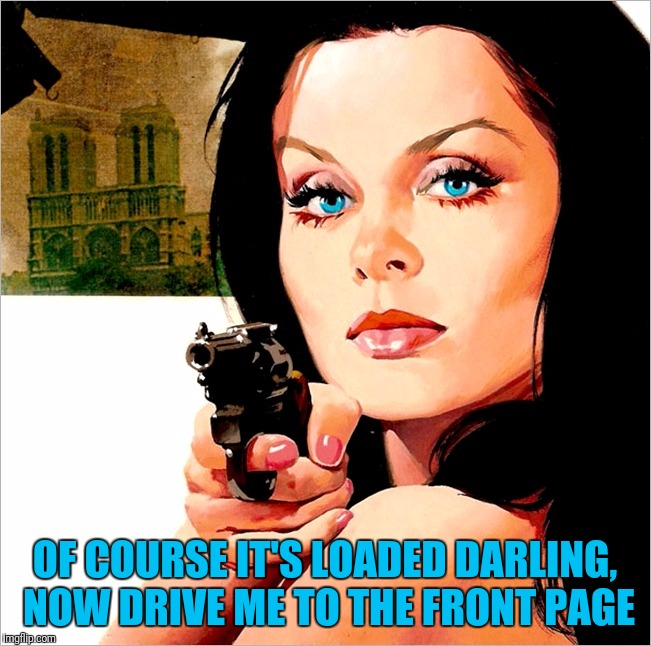 Don't argue, just drive | OF COURSE IT'S LOADED DARLING, NOW DRIVE ME TO THE FRONT PAGE | image tagged in memes,pulp art week,don't argue,pistol | made w/ Imgflip meme maker