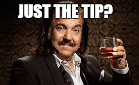 JUST THE TIP? | made w/ Imgflip meme maker