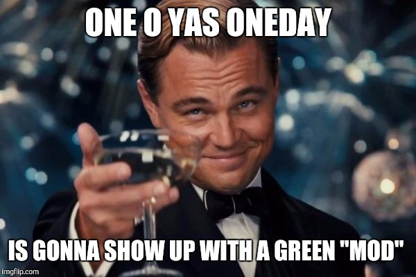 "Leonardo Dicaprio Cheers Meme | ONE O YAS ONEDAY IS GONNA SHOW UP WITH A GREEN ""MOD"" 