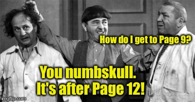 How do I get to Page 9? You numbskull.  It's after Page 12! | made w/ Imgflip meme maker