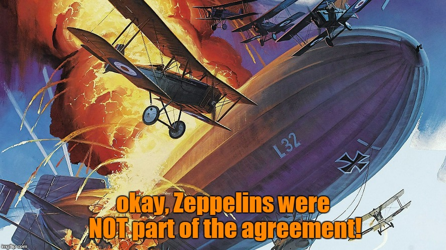 okay, Zeppelins were NOT part of the agreement! | made w/ Imgflip meme maker
