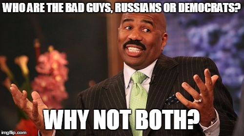 Steve Harvey Meme | WHO ARE THE BAD GUYS, RUSSIANS OR DEMOCRATS? WHY NOT BOTH? | image tagged in memes,steve harvey | made w/ Imgflip meme maker