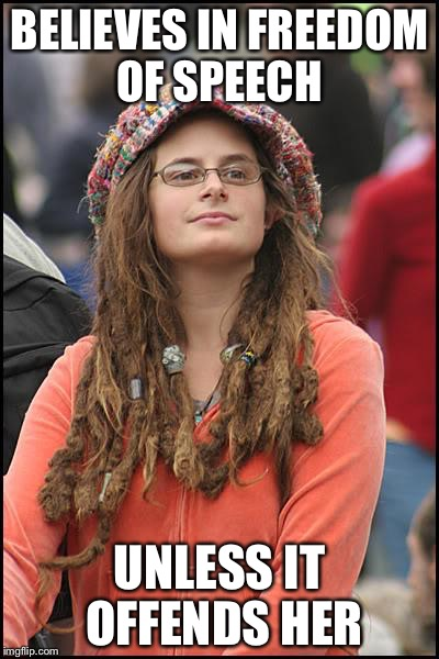 College Liberal Meme | BELIEVES IN FREEDOM OF SPEECH UNLESS IT OFFENDS HER | image tagged in memes,college liberal | made w/ Imgflip meme maker