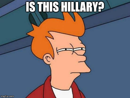 Futurama Fry Meme | IS THIS HILLARY? | image tagged in memes,futurama fry | made w/ Imgflip meme maker