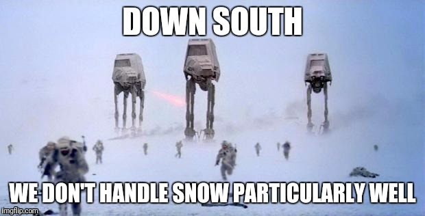 HOTH | DOWN SOUTH WE DON'T HANDLE SNOW PARTICULARLY WELL | image tagged in hoth | made w/ Imgflip meme maker