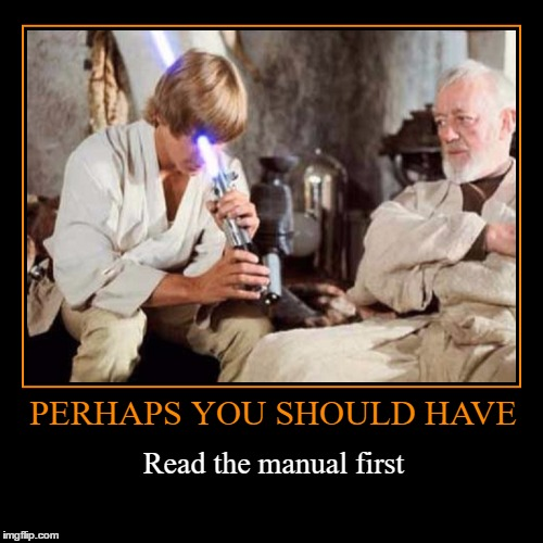 Read the Manual First | PERHAPS YOU SHOULD HAVE | Read the manual first | image tagged in funny,demotivationals,jedi,wmp,light saber,luke skywalker | made w/ Imgflip demotivational maker