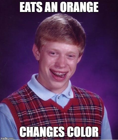 Bad Luck Brian Meme | EATS AN ORANGE CHANGES COLOR | image tagged in memes,bad luck brian | made w/ Imgflip meme maker